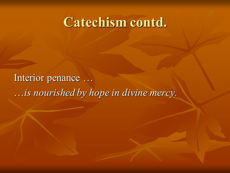 Catechism contd. Interior penance … …is nourished by hope in divine mercy.