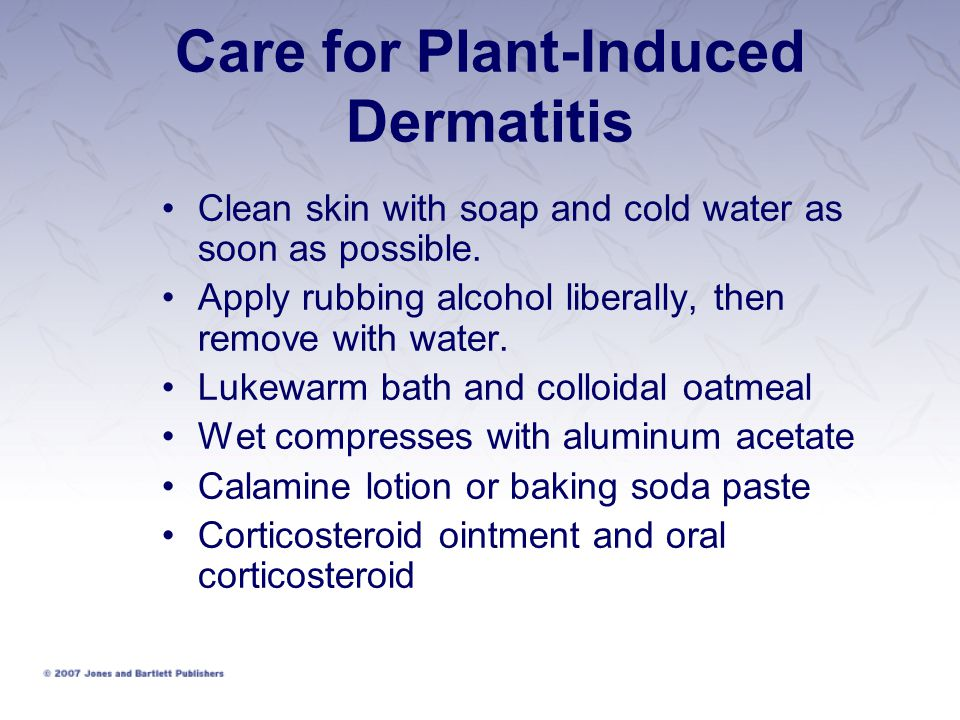 Care for Plant-Induced Dermatitis Clean skin with soap and cold water as soon as possible. Apply rubbing alcohol liberally, then remove with water. Lu