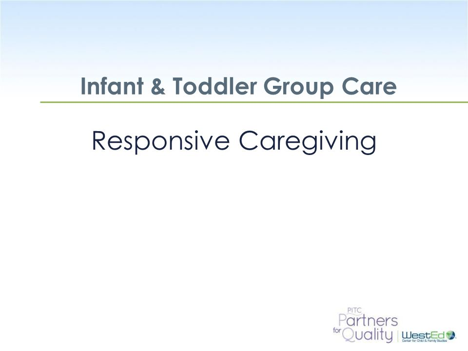 WestEd.org Being Out of Tune When caregivers are out of tune with a child: the child can become confused, frustrated, and fussy.