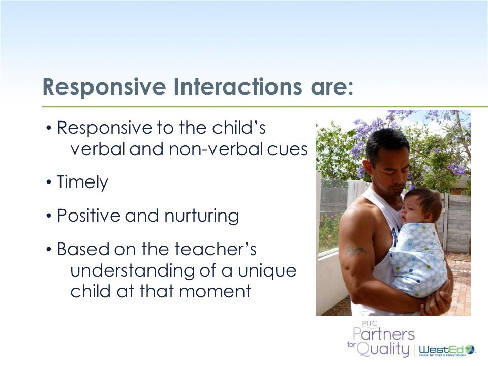 WestEd.org Learn the Responsive Process Getting in Tune: Creating Nurturing Relationships with Infants and Toddlers, 1990