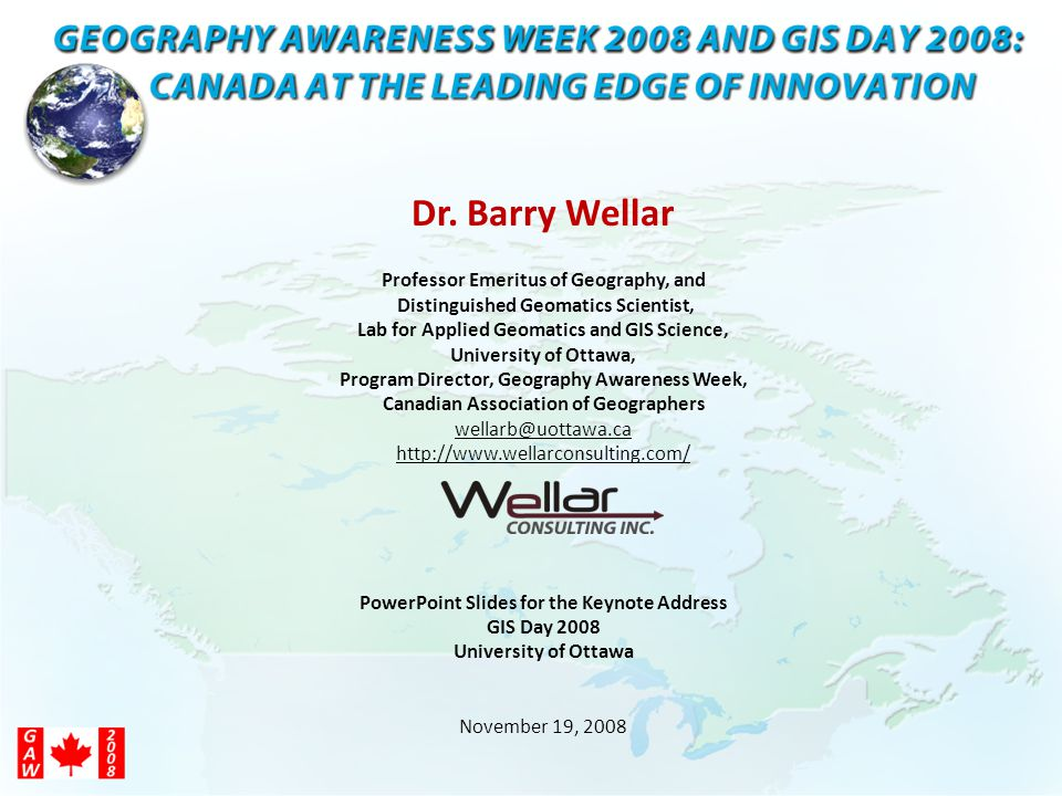 Dr. Barry Wellar Professor Emeritus of Geography, and Distinguished Geomatics Scientist, Lab for Applied Geomatics and GIS Science, University of Otta