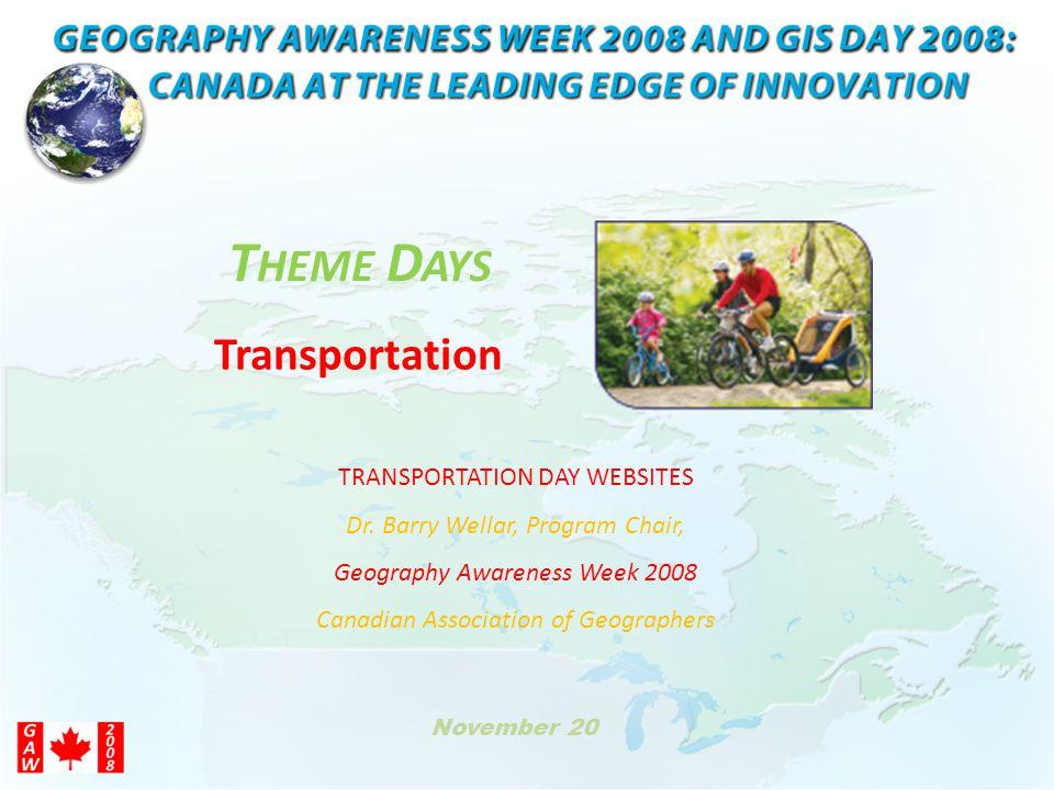 TRANSPORTATION DAY WEBSITES Dr. Barry Wellar, Program Chair, Geography Awareness Week 2008 Canadian Association of Geographers Transportation November