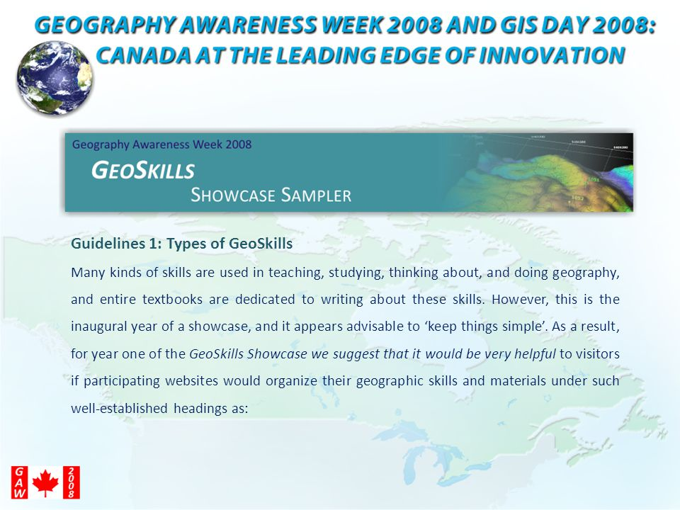 Guidelines 1: Types of GeoSkills Many kinds of skills are used in teaching, studying, thinking about, and doing geography, and entire textbooks are dedicated to writing about these skills.