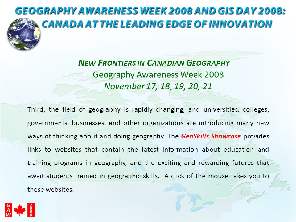 Third, the field of geography is rapidly changing, and universities, colleges, governments, businesses, and other organizations are introducing many new ways of thinking about and doing geography.