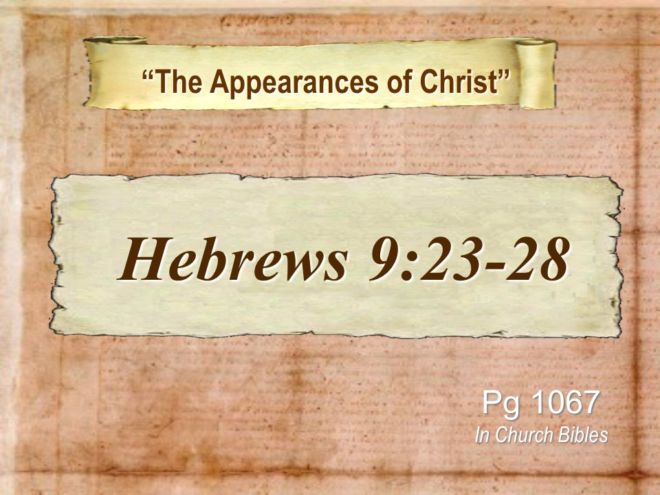 v.24 – He now Appears Appear: emphanizo – manifest, show plainly For us v.26 – He has Appeared v.28 – He will Appear