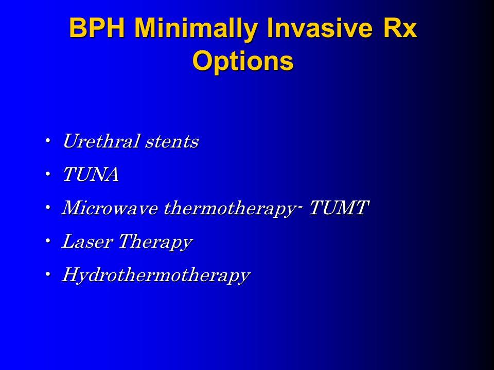 BPH Minimally Invasive Rx Options Urethral stentsUrethral stents TUNATUNA Microwave thermotherapy- TUMTMicrowave thermotherapy- TUMT Laser TherapyLaser Therapy HydrothermotherapyHydrothermotherapy