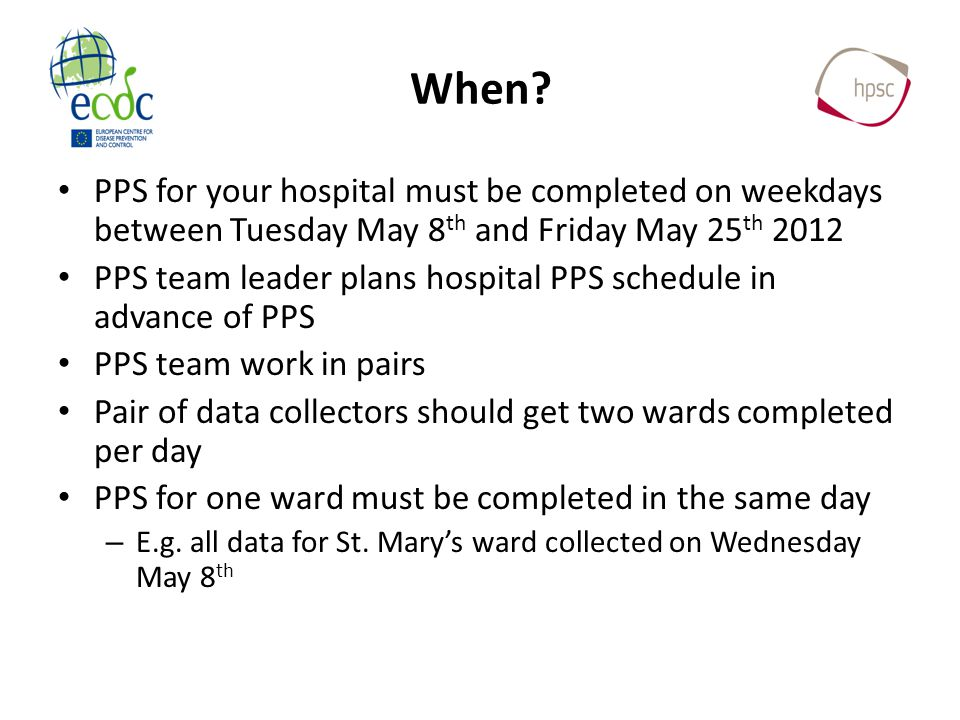 When? PPS for your hospital must be completed on weekdays between Tuesday May 8 th and Friday May 25 th 2012 PPS team leader plans hospital PPS schedu
