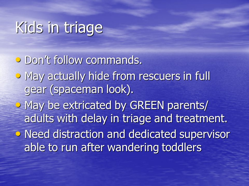 Kids in triage Don't follow commands.Don't follow commands.