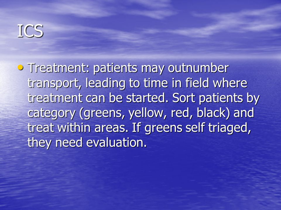 ICS Treatment: patients may outnumber transport, leading to time in field where treatment can be started.