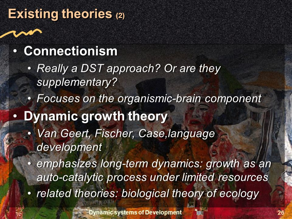 Dynamic systems of Development 26 Existing theories (2) Connectionism Really a DST approach.