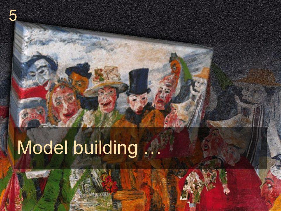 Model building … 5