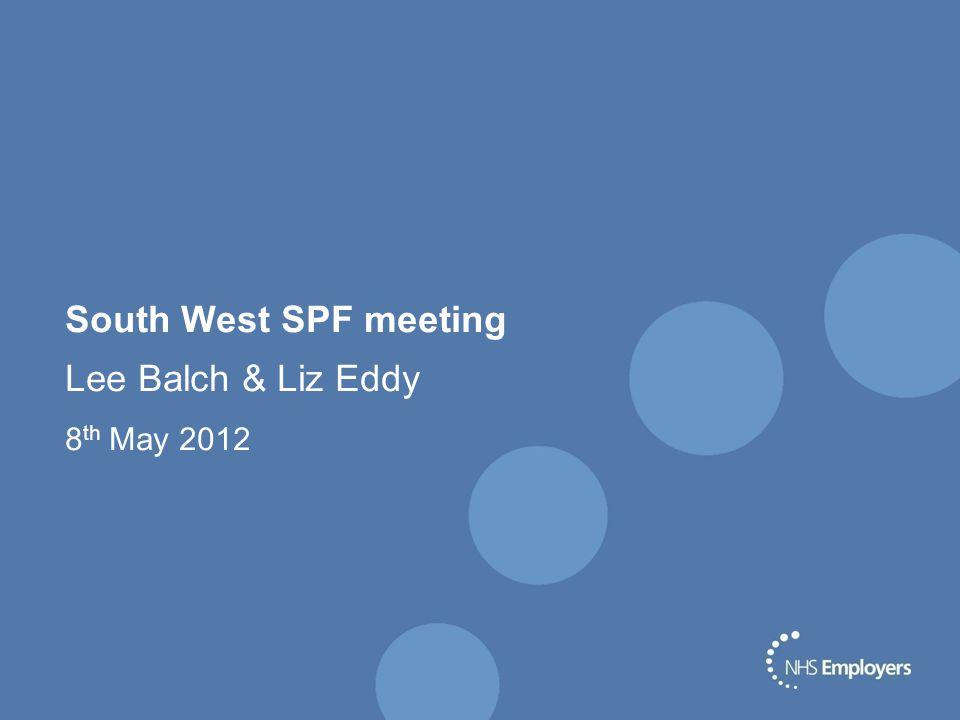 South West SPF meeting Lee Balch & Liz Eddy 8 th May 2012