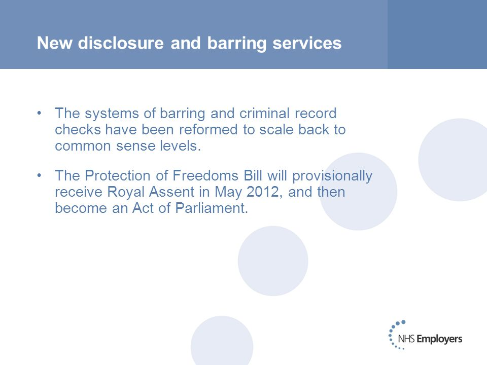 New disclosure and barring services The systems of barring and criminal record checks have been reformed to scale back to common sense levels.