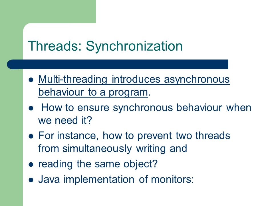 Threads: Synchronization Multi-threading introduces asynchronous behaviour to a program.