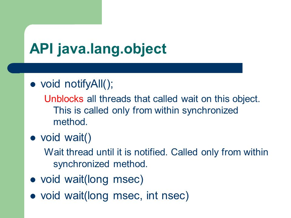 API java.lang.object void notifyAll(); Unblocks all threads that called wait on this object.