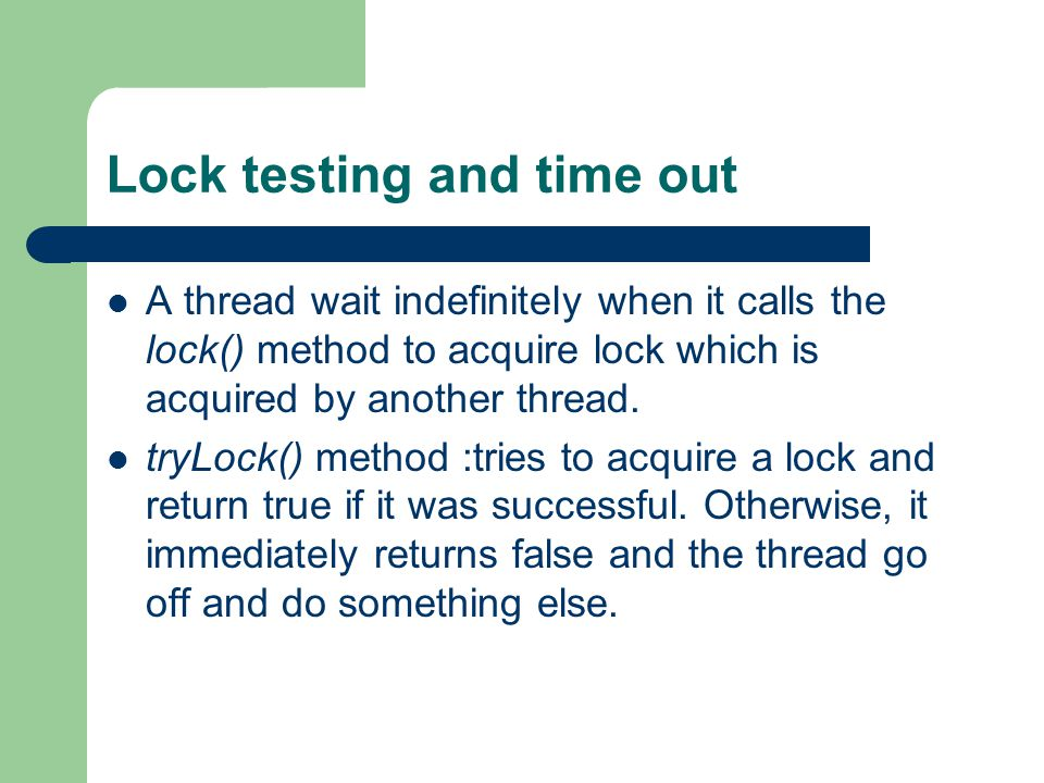 Lock testing and time out A thread wait indefinitely when it calls the lock() method to acquire lock which is acquired by another thread.
