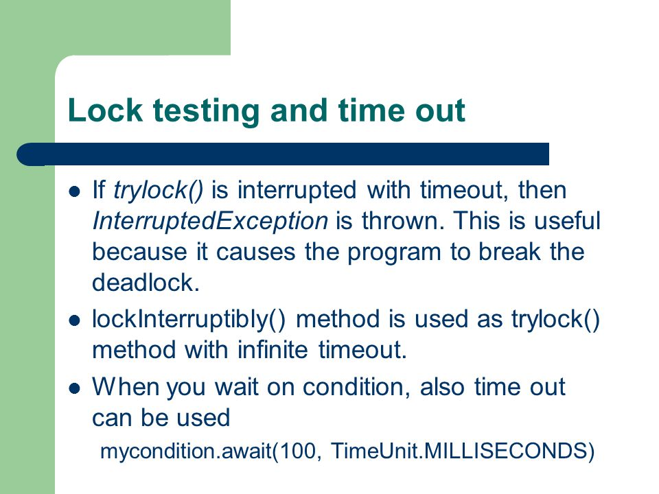 Lock testing and time out If trylock() is interrupted with timeout, then InterruptedException is thrown.