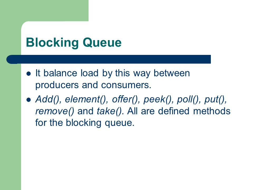 Blocking Queue It balance load by this way between producers and consumers.
