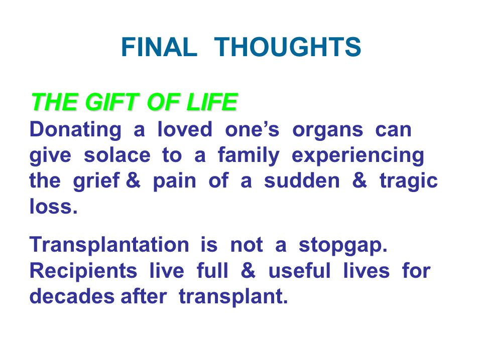 THE GIFT OF LIFE Donating a loved one's organs can give solace to a family experiencing the grief & pain of a sudden & tragic loss.