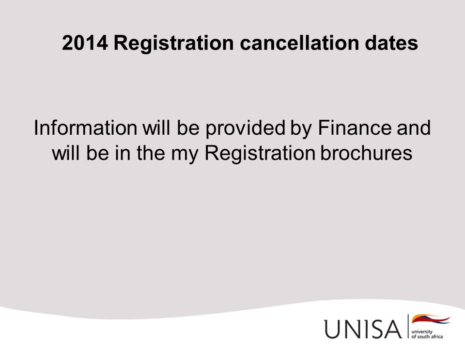 2014 Registration cancellation dates Information will be provided by Finance and will be in the my Registration brochures