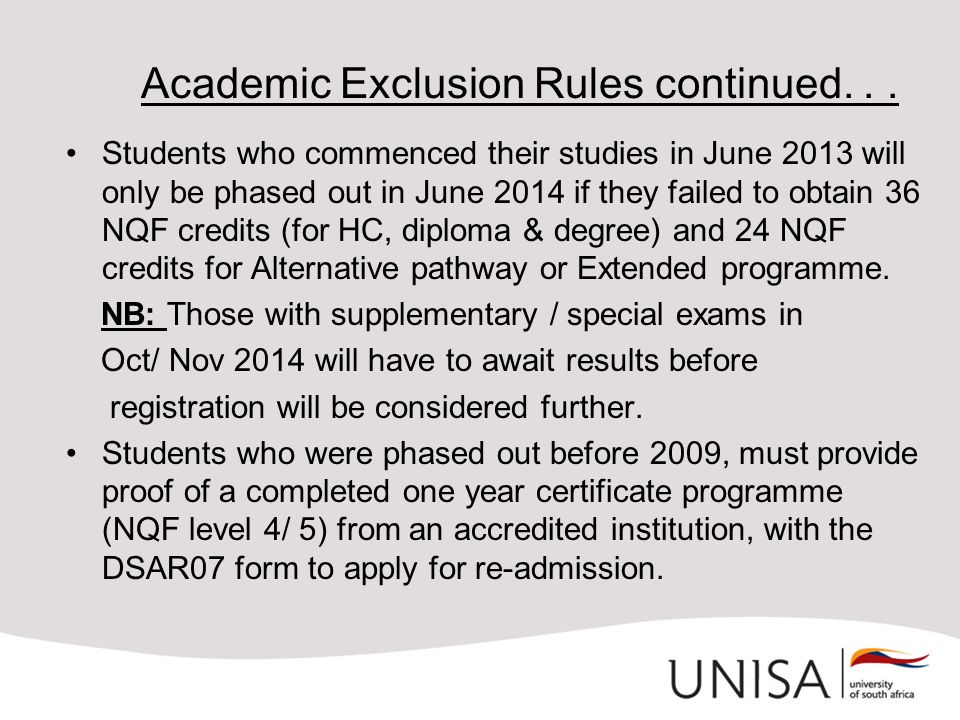 Academic Exclusion Rules continued... Students who commenced their studies in June 2013 will only be phased out in June 2014 if they failed to obtain