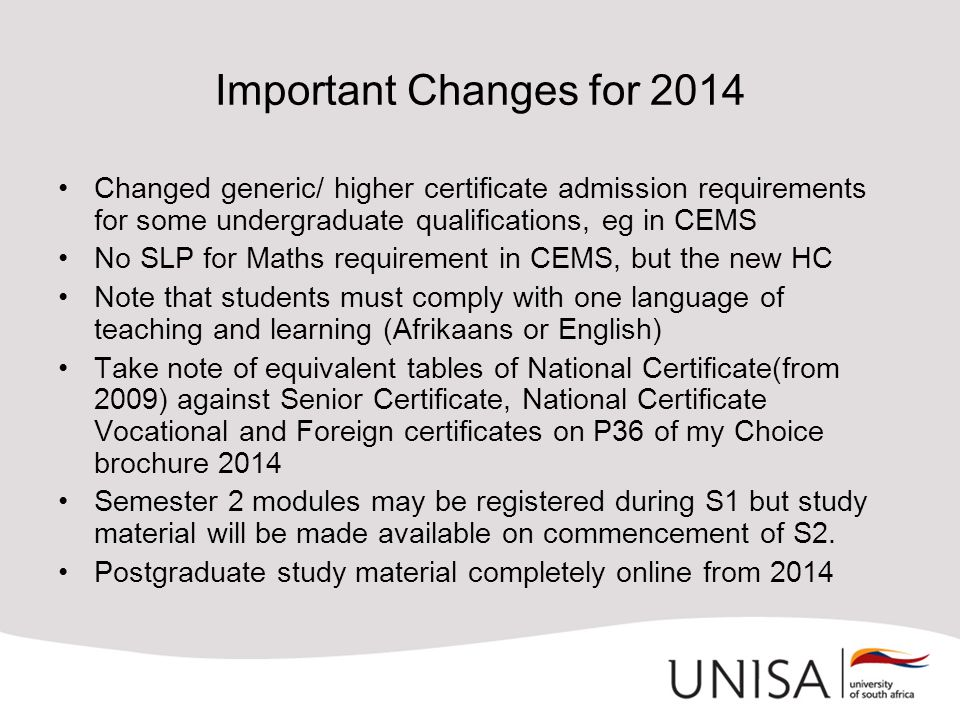 Important Changes for 2014 Changed generic/ higher certificate admission requirements for some undergraduate qualifications, eg in CEMS No SLP for Mat