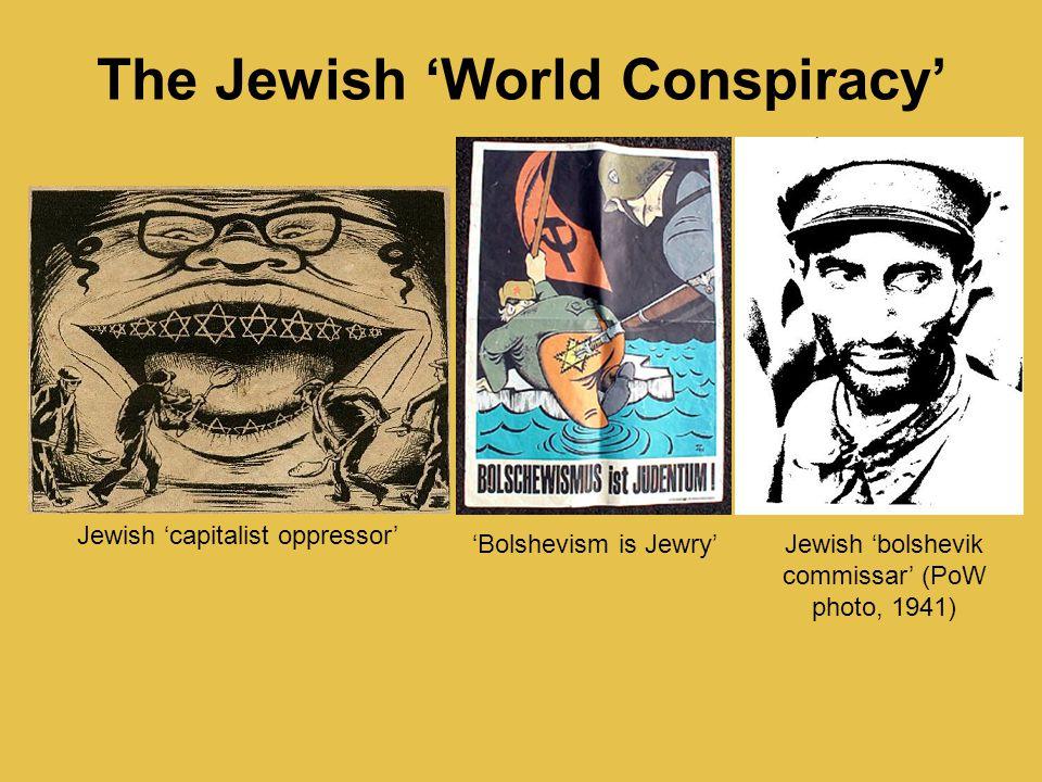The Jewish 'World Conspiracy' Jewish 'capitalist oppressor' Jewish 'bolshevik commissar' (PoW photo, 1941) 'Bolshevism is Jewry'