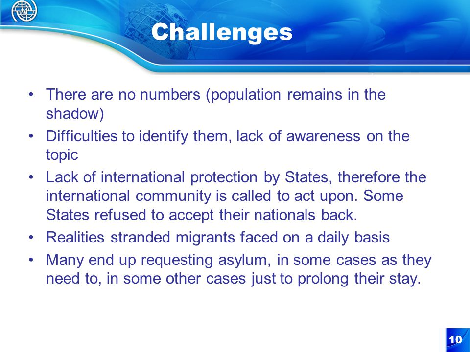 Challenges There are no numbers (population remains in the shadow) Difficulties to identify them, lack of awareness on the topic Lack of international protection by States, therefore the international community is called to act upon.