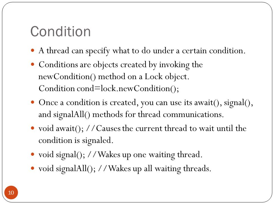 Condition A thread can specify what to do under a certain condition.