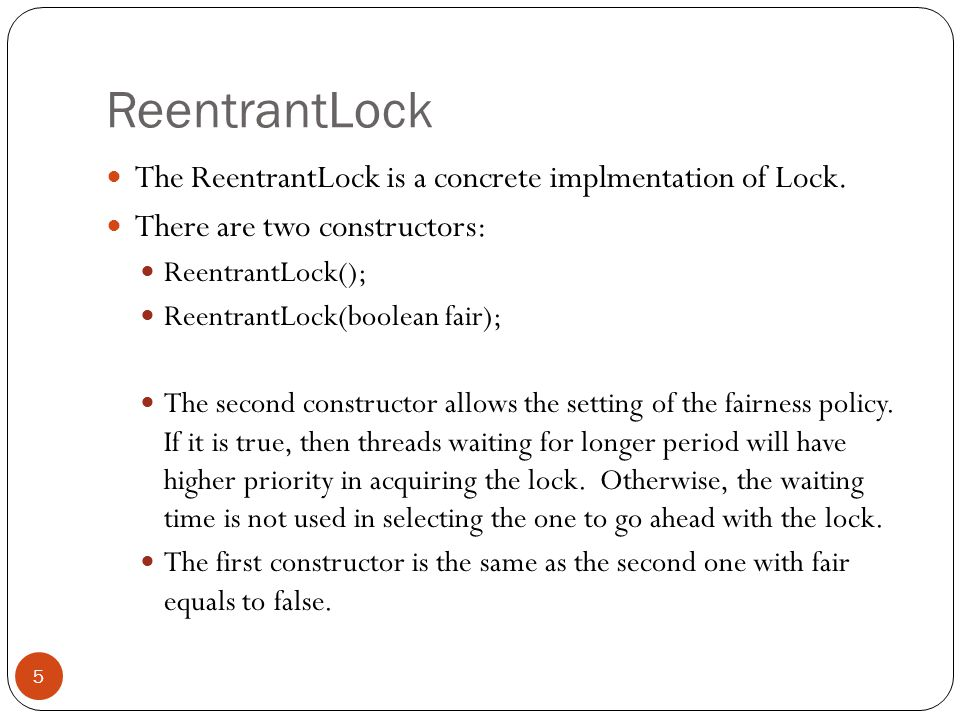 ReentrantLock The ReentrantLock is a concrete implmentation of Lock.