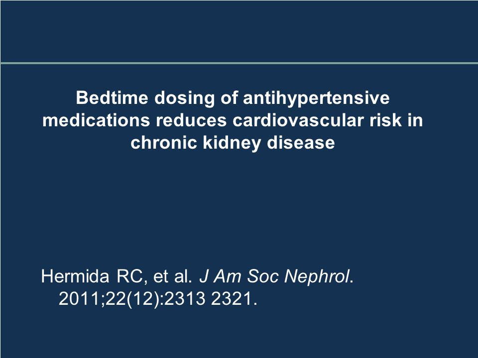 Nocturnal Dosing BP Rx Background: Previous studies with ambulatory BP monitoring (ABPM) have demonstrated that the mean sleep-time BP is a better predictor of CV events than is the mean daytime or 24-hr BP.