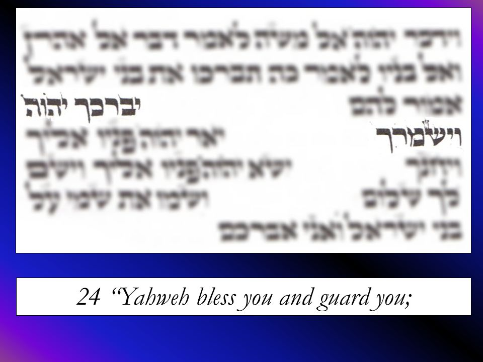 """24 """"Yahweh bless you and guard you;"""