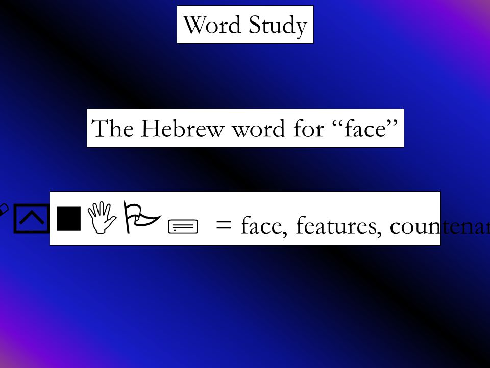 """Word Study The Hebrew word for """"face"""" !ynIP; = face, features, countenance"""