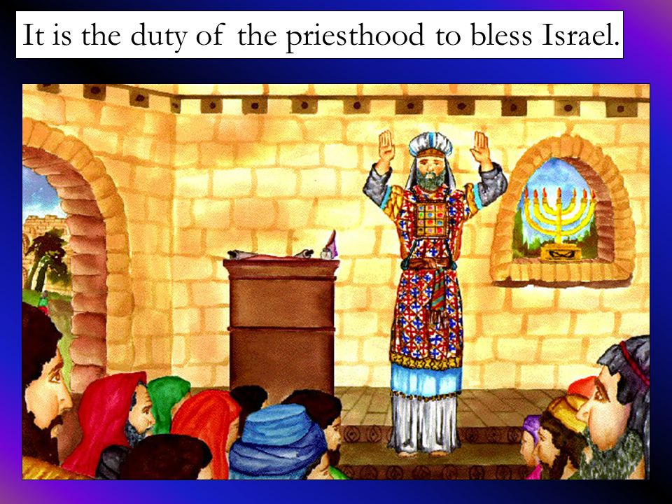 It is the duty of the priesthood to bless Israel.