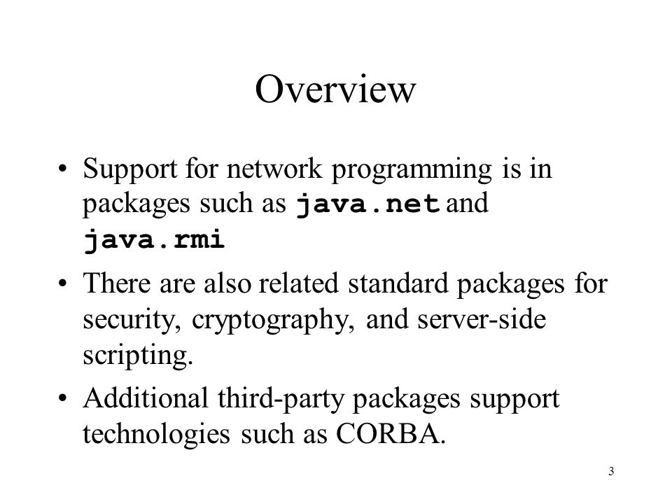 4 Overview Java networking reflects TCP/IP as the de facto standard for networking infrastructure, but the Java interfaces and classes abstract from low-level TCP/IP implementation details.