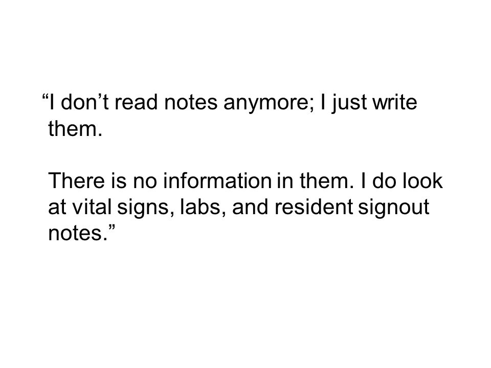 I don't read notes anymore; I just write them. There is no information in them.