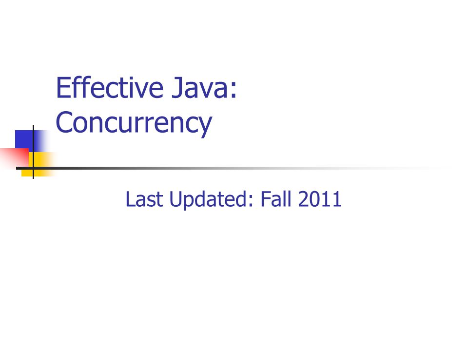 Effective Java: Concurrency Last Updated: Fall 2011