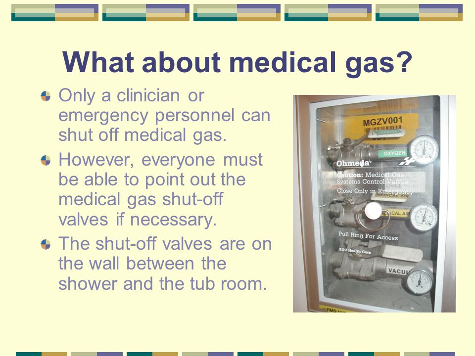 What about medical gas? Only a clinician or emergency personnel can shut off medical gas. However, everyone must be able to point out the medical gas