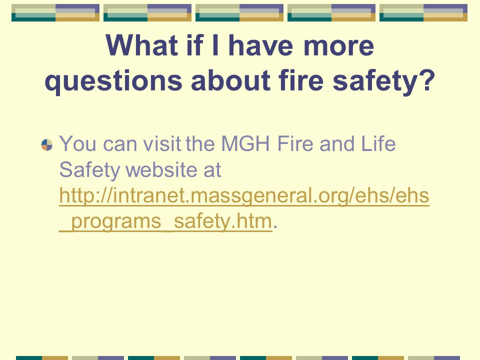What if I have more questions about fire safety.