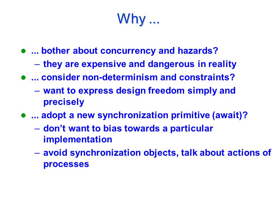 Why...... bother about concurrency and hazards. –they are expensive and dangerous in reality...