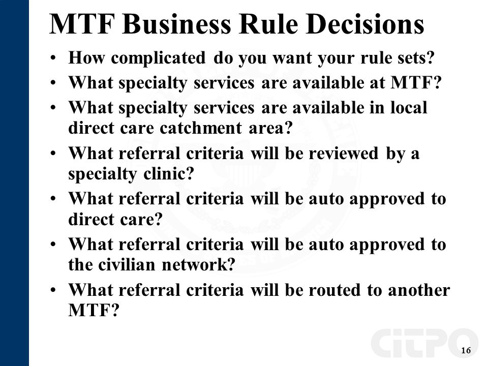 16 MTF Business Rule Decisions How complicated do you want your rule sets.