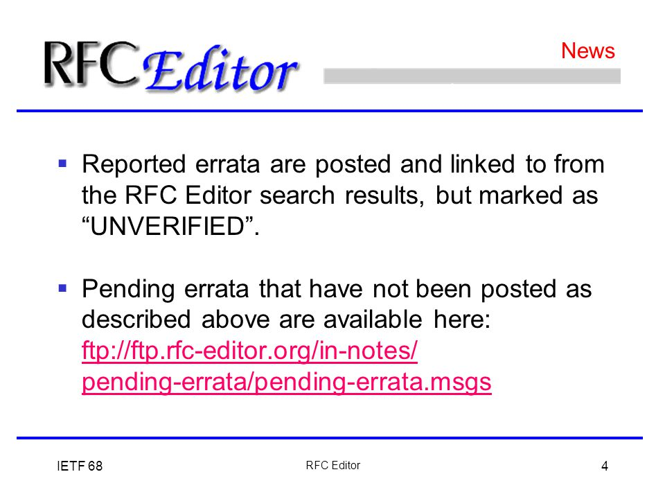 IETF 68 RFC Editor 4 News  Reported errata are posted and linked to from the RFC Editor search results, but marked as UNVERIFIED .