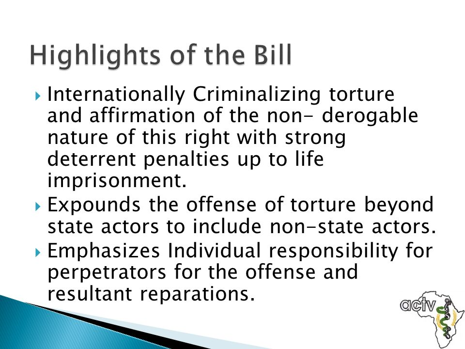  Internationally Criminalizing torture and affirmation of the non- derogable nature of this right with strong deterrent penalties up to life imprison