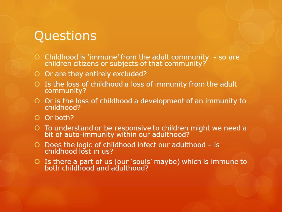Questions  Childhood is 'immune' from the adult community - so are children citizens or subjects of that community.