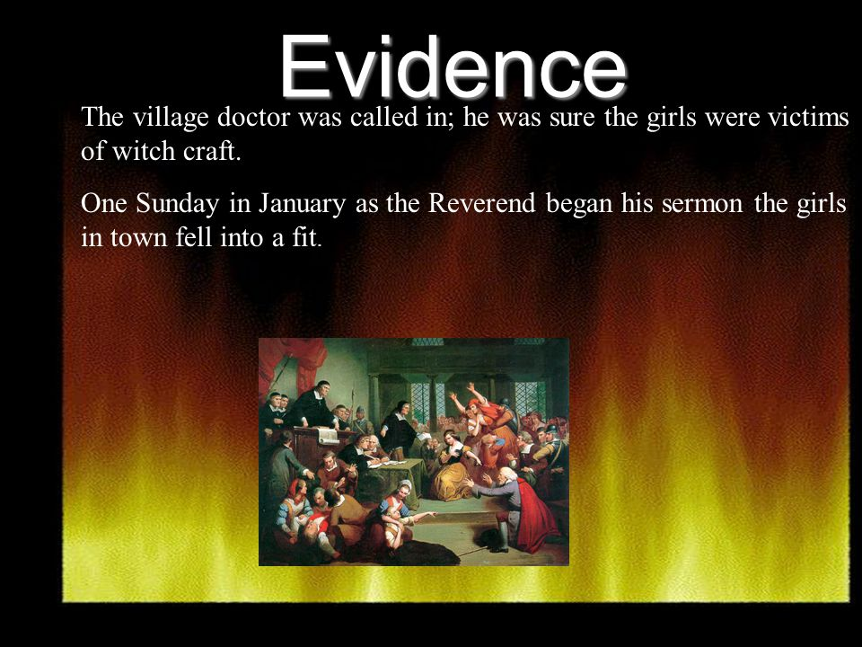 Evidence The village doctor was called in; he was sure the girls were victims of witch craft.