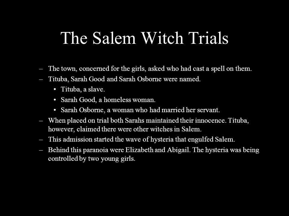 The Salem Witch Trials –The town, concerned for the girls, asked who had cast a spell on them.