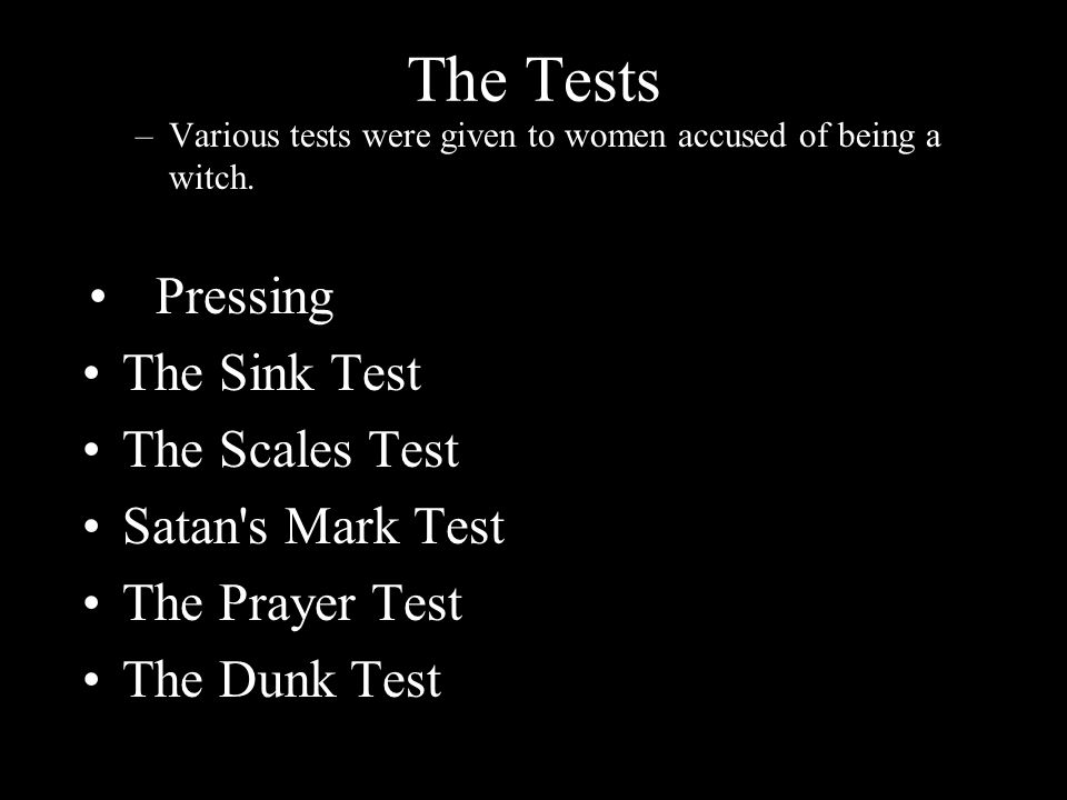 The Tests –Various tests were given to women accused of being a witch.