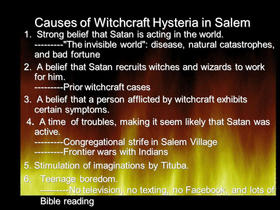 Causes of Witchcraft Hysteria in Salem 1.Strong belief that Satan is acting in the world.