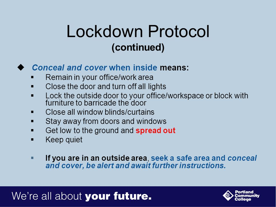 Lockdown Protocol  If you are in a classroom, lab or office, employees will direct others within that area to conceal and cover.  If you are in an i