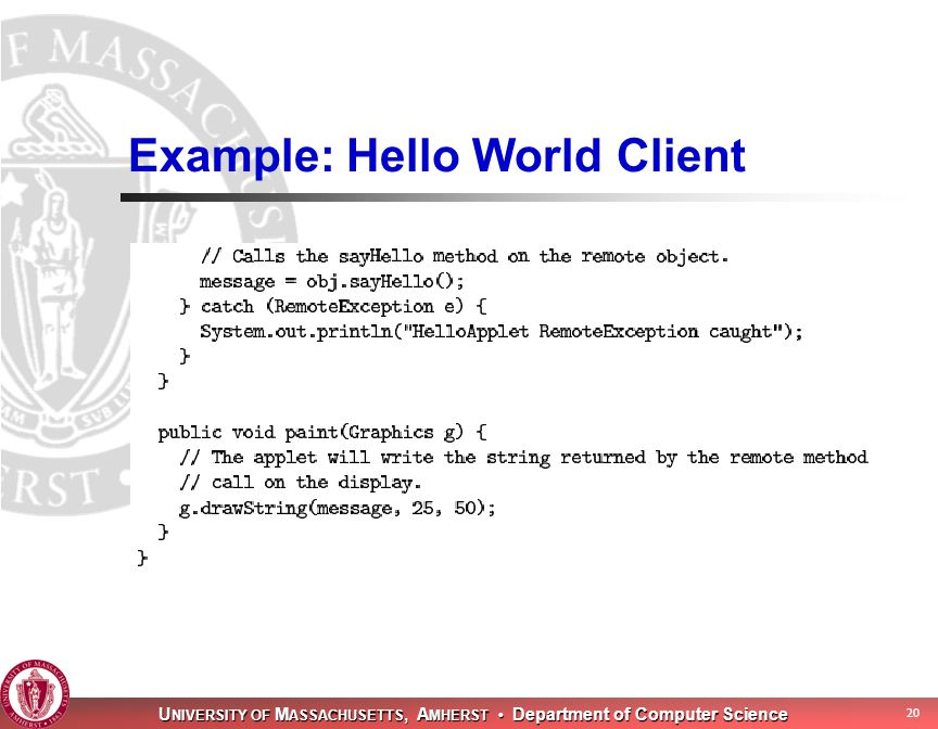 U NIVERSITY OF M ASSACHUSETTS, A MHERST Department of Computer Science 20 Example: Hello World Client